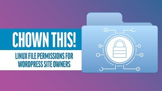 Chown This! Linux File Permissions for WordPress Site Owners