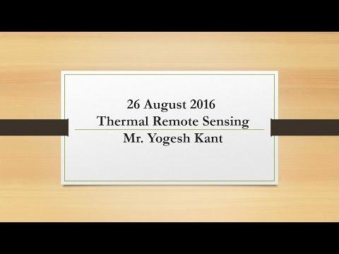 26 August 2016 Thermal Remote Sensing by Mr Yogesh Kant