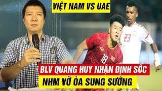 ✅Nhận định sớm trận VN vs UAE, BLV Quang Huy NÓI 1 CÂU...NHM MỪNG RƠI NƯỚC MẮT