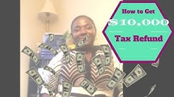 How to Get a $10,000 Tax Refund!!!!!