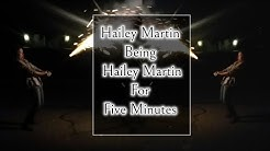 HAILEY MARTIN BEING AWKWARD FOR FIVE MINUTES STRAIGHT