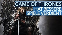 Game of Thrones hat bessere Spiele verdient!