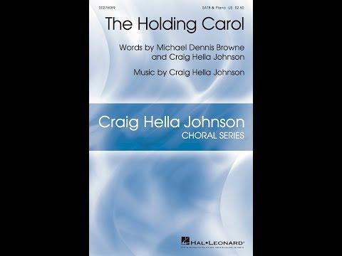 The Holding Carol - Words by Michael Dennis Browne, Words and Music by Craig Hella Johnson