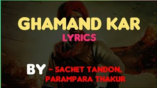 Ghamand kar song lyrics - Sachet Tandon, Parampara Thakur