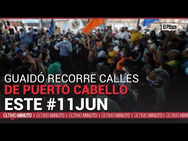 Guaidó recorre calles de Puerto Cabello este #11Jun