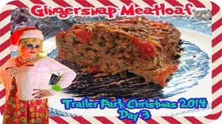 Gingersnap Meatloaf : Day 3 Trailer Park Christmas