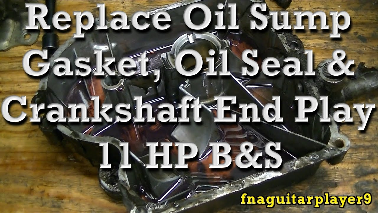 How To Replace Crankcase Oil Sump Gasket Seal Crankshaft End Play On 11hp Briggs You