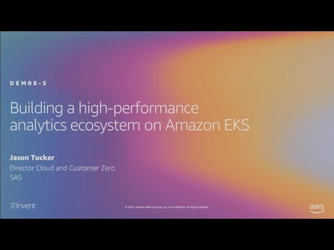 AWS re:Invent 2019: Building a high-performance analytics ecosystem on Amazon EKS (DEM08-S)