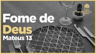 Fome de Deus - Mateus 13.1-3a, 10-17