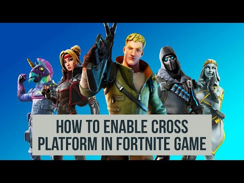 How To Enable Cross Platform In Fortnite Game For PS4, Xbox One, PC And Switch
