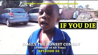 IF YOU DIE (Family The Honest Comedy)(Episode 55)