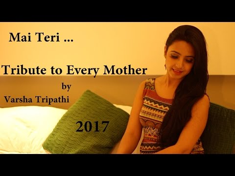 Mai teri | Mother's Day 2017 | Varsha Tripathi