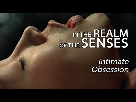 In The Realm Of The Senses - Intimate Obsession