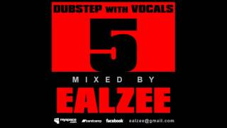 Ealzee Dubstep With Vocals 5 (Part IV)