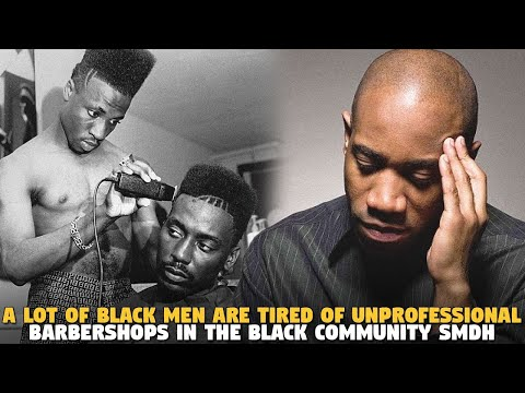 A lot of Black Men Are Tired of Unprofessional Barbershops in the Black Community SMDH