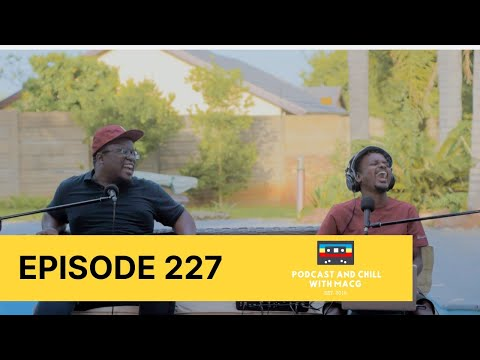 Podcast and chill |Episode 227|Phat Joe , Babes Wodumo, Radio Top 5, Bongani Zungu , NSFAS sponsored
