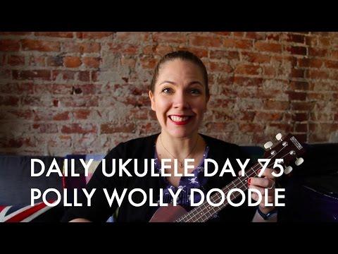 Polly Wolly Doodle : Daily Ukulele DAY 75