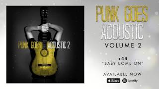 +44 - Baby Come On (Punk Goes Acoustic Vol. 2)