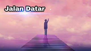 Lirik lagu (JALAN DATAR) vocal adibal syahrul