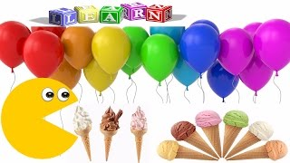 LEARN COLORS WITH BALLOONS FOR KIDS| LEARNING COLOURS 3D ICE CREAM WITH PACMAN FOR CHILDREN TODDLERS