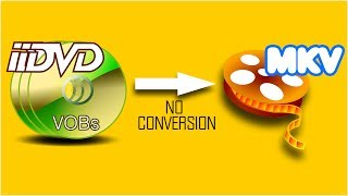 How to Join DVD VOBs to MKV Without Converting or Quality Loss
