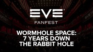 EVE Fanfest 2016 - Wormhole Space: 7 Years Down the Rabbit Hole