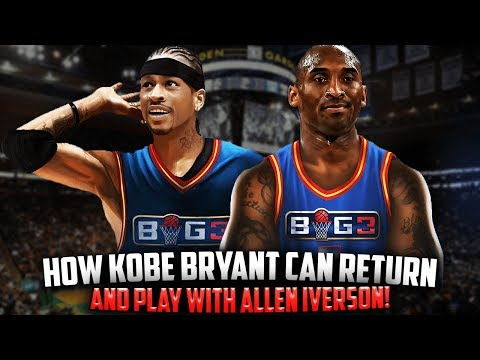 How Kobe Bryant Can RETURN To Basketball With Allen Iverson! - BIG 3 League!