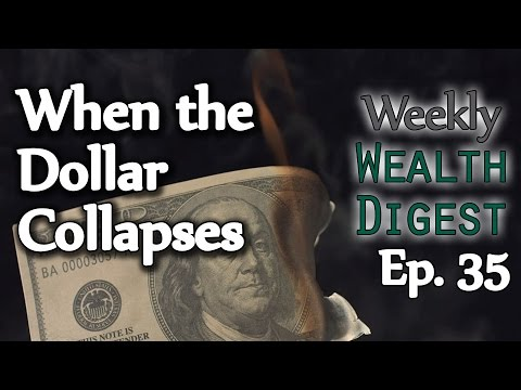 When the Dollar Collapses - Ep. 35 Weekly Wealth Digest