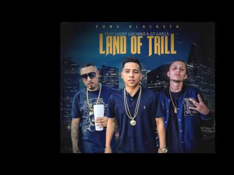 Land Of Trill - Yung Blacksta Ft Lucky Luciano & Gt Garza
