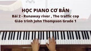Học piano cơ bản với Th.sĩ Hoàng Vân( buổi 2) John Thompson Grade 1: Runaway river, the traffic cop