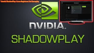 Tutorial: Come Usare NVIDIA ShadowPlay Per Registrare Gameplay! 1080p-60fps ITA