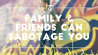 Ep. 141 How Family & Friends Can Sabotage Your Success