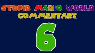 Stupid Mario World - Episode 6 - Commentary