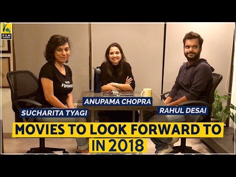 Movies To Look Forward To In 2018 | Anupama Chopra, Sucharit