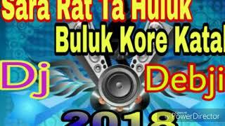 Sara Rat Ta Huluk Buluk Kore Katali - Dj Debjit Mix