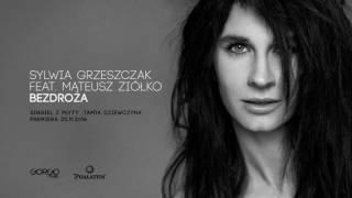 Sylwia Grzeszczak feat. Mateusz Ziółko - Bezdroża (Audio)