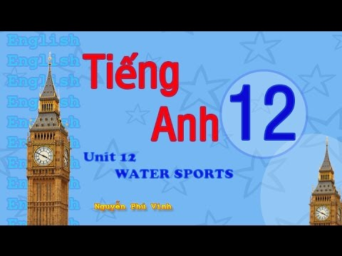 TIẾNG ANH LỚP 12 – UNIT 12 : WATER SPORTS | ENGLISH 12