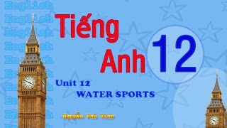 TIẾNG ANH LỚP 12 - UNIT 12 : WATER SPORTS | ENGLISH 12