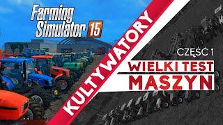 WIELKI TEST MASZYN - Farming Simulator 15 [Kultywatory cz.1]