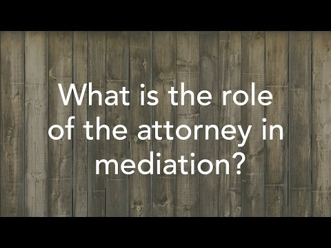 What is the role of the attorney in mediation?