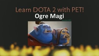 Learn Dota 2 with PET - Ogre Magi Guide v01