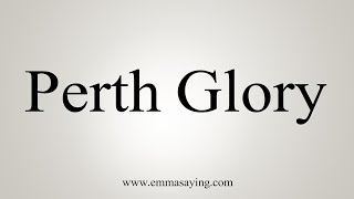 How To Pronounce  Perth Glory