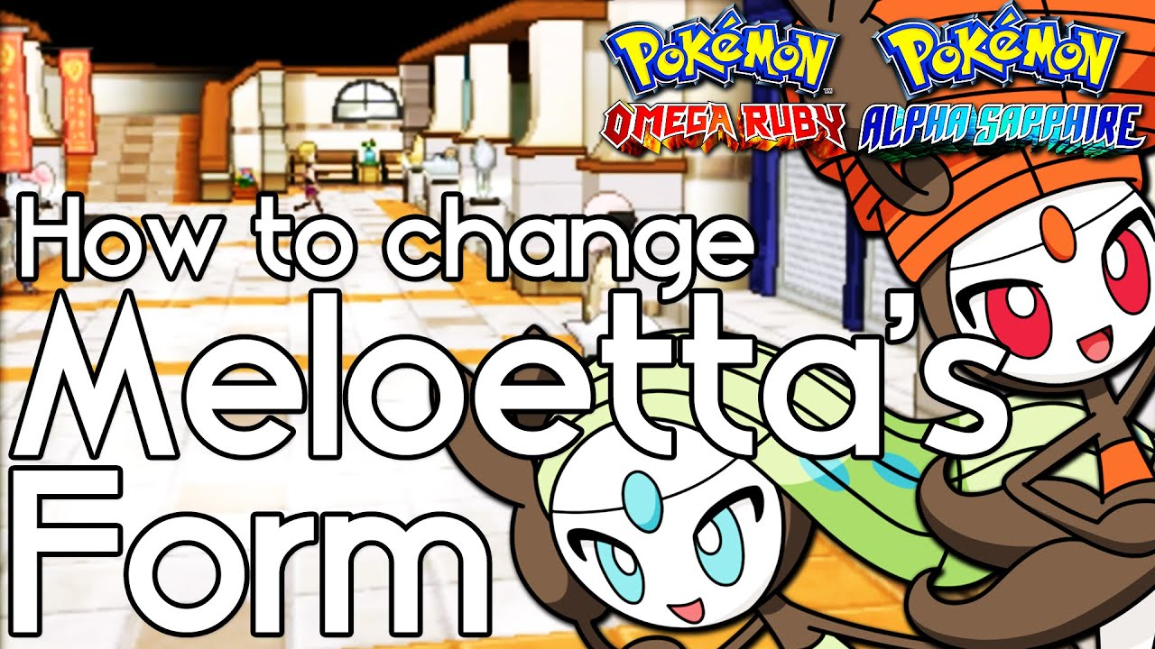How to Change Meloetta's Form – Pokemon Omega Ruby and Alpha ...