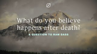 Ram Dass: what do you believe happens after death? Ram Dass speaks about death and dying