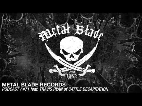 Metal Blade Records Podcast - Ep. 71 with Travis Ryan (Cattle Decapitation)