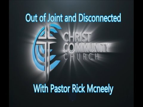 Out of Joint and Disconnected - Christ Community Church, Murphysboro