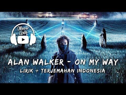 Alan Walker - On My Way | Lirik Terjemahan Indonesia