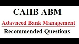 CAIIB ABM Recommended Questions || CAIIB Advanced Bank Management Recommended Questions