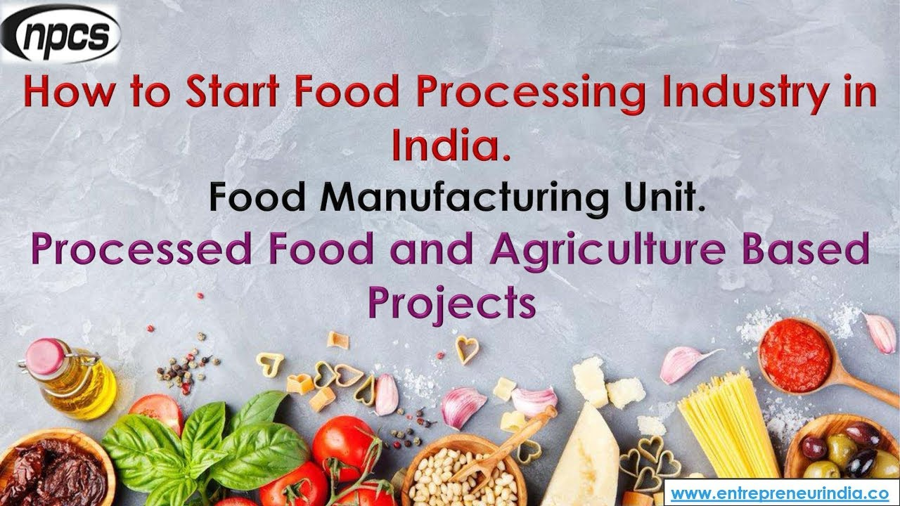 How to Start Food Processing Industry in India  Food Manufacturing Unit