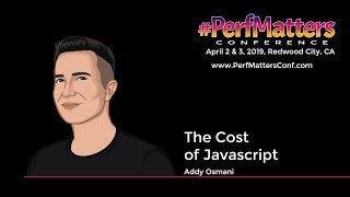 Addy Osmani :: The Cost of JavaScript :: #PerfMatters Conference 2019